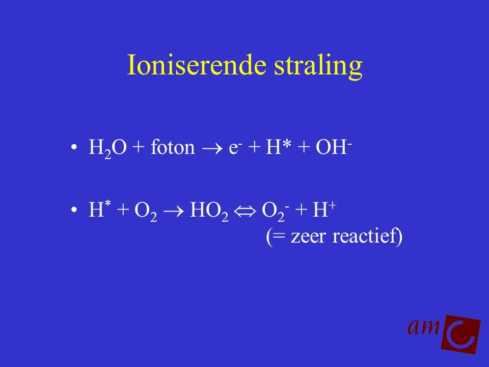 Ioniserende straling H2O + foton  e- + H* + OH-