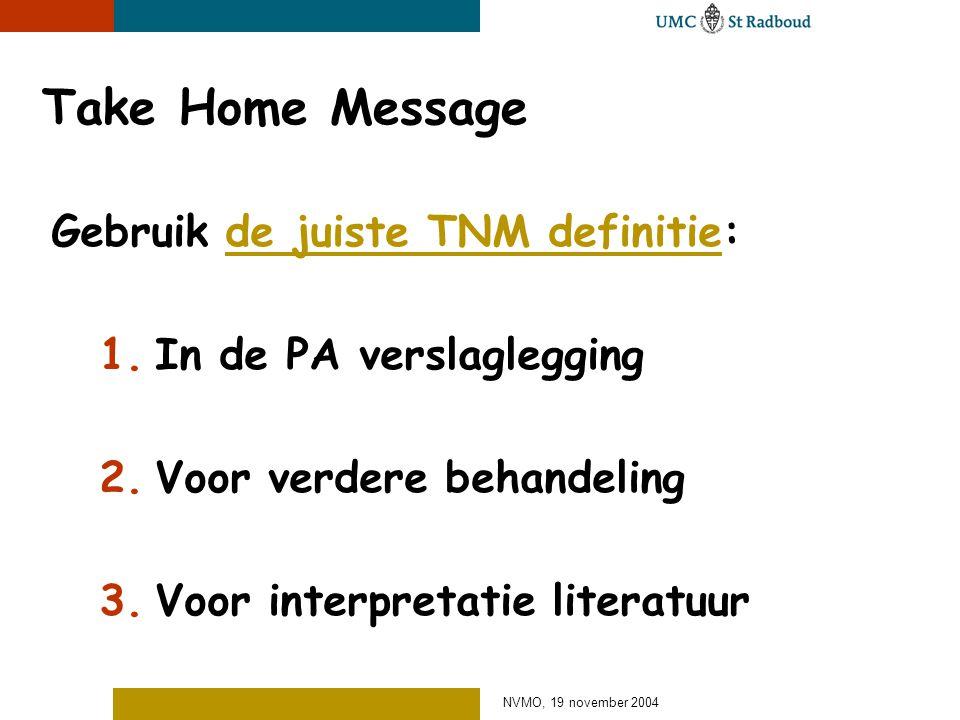 Take Home Message Gebruik de juiste TNM definitie: