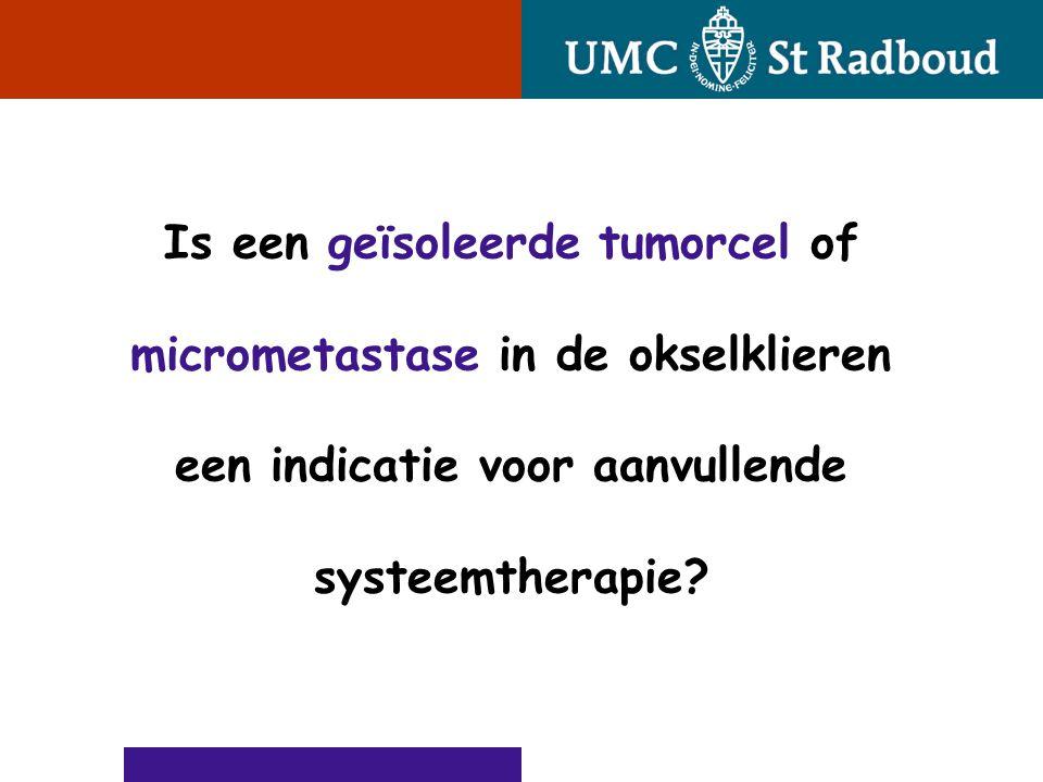 Is een geïsoleerde tumorcel of micrometastase in de okselklieren een indicatie voor aanvullende systeemtherapie