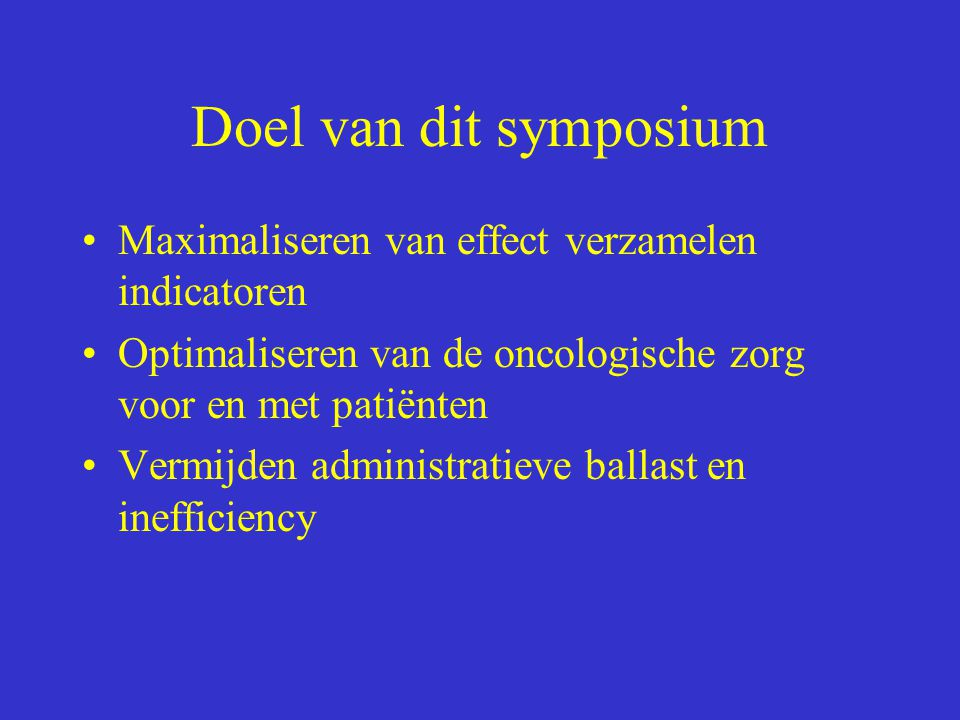 Doel van dit symposium Maximaliseren van effect verzamelen indicatoren