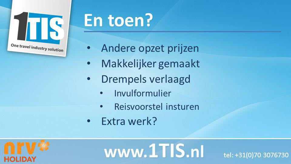 En toen www.1TIS.nl tel: +31(0)70 3076730 Andere opzet prijzen