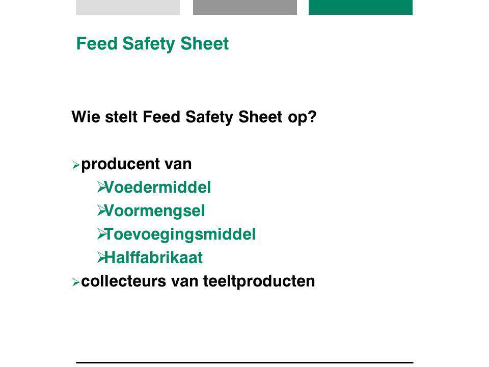 Feed Safety Sheet Wie stelt Feed Safety Sheet op Voedermiddel