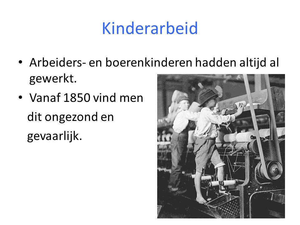 Kinderarbeid Arbeiders- en boerenkinderen hadden altijd al gewerkt.