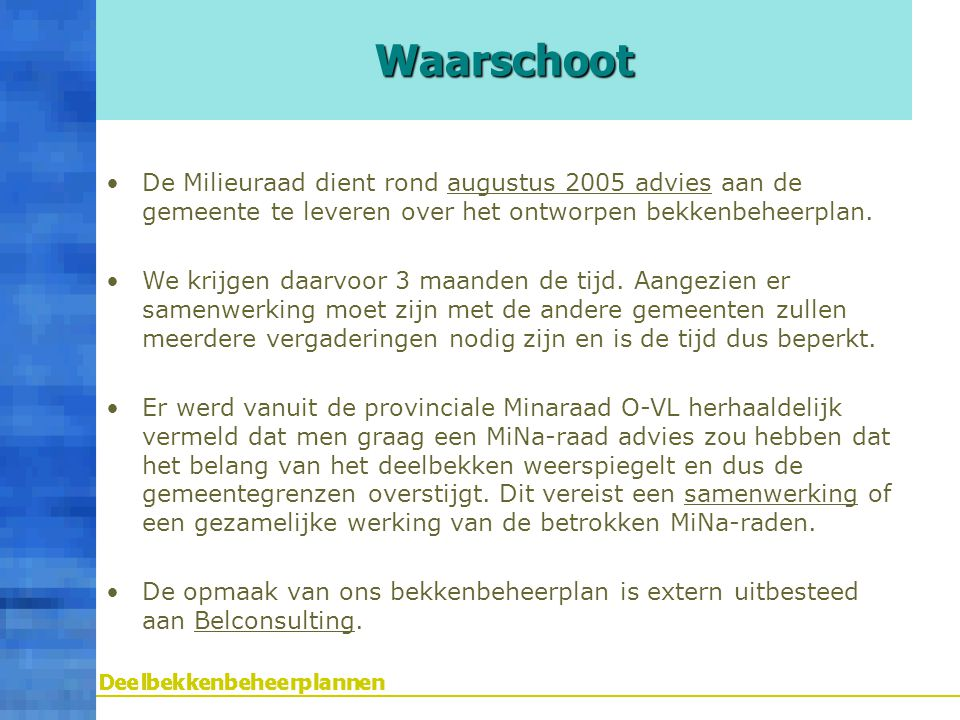Waarschoot De Milieuraad dient rond augustus 2005 advies aan de gemeente te leveren over het ontworpen bekkenbeheerplan.