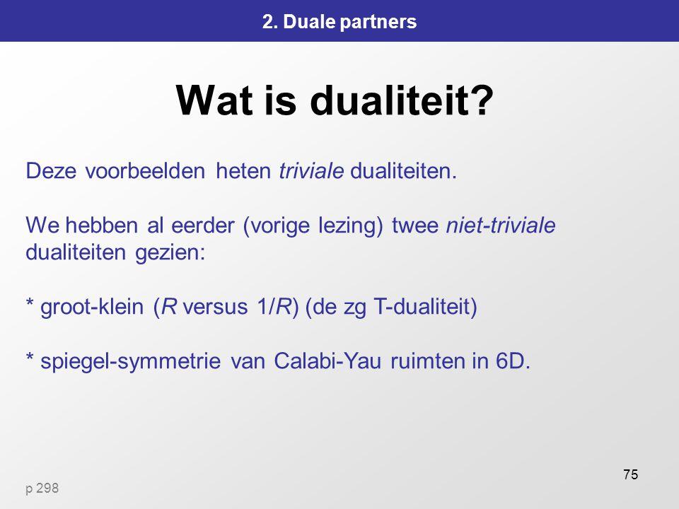 Wat is dualiteit Deze voorbeelden heten triviale dualiteiten.