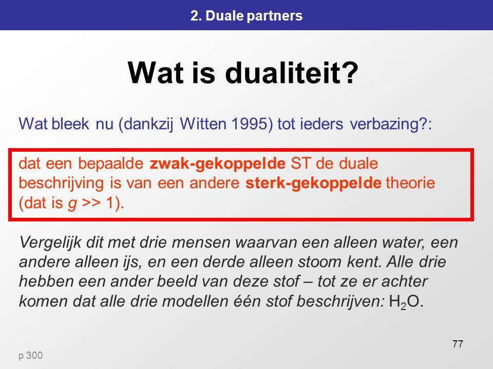 2. Duale partners Wat is dualiteit Wat bleek nu (dankzij Witten 1995) tot ieders verbazing :