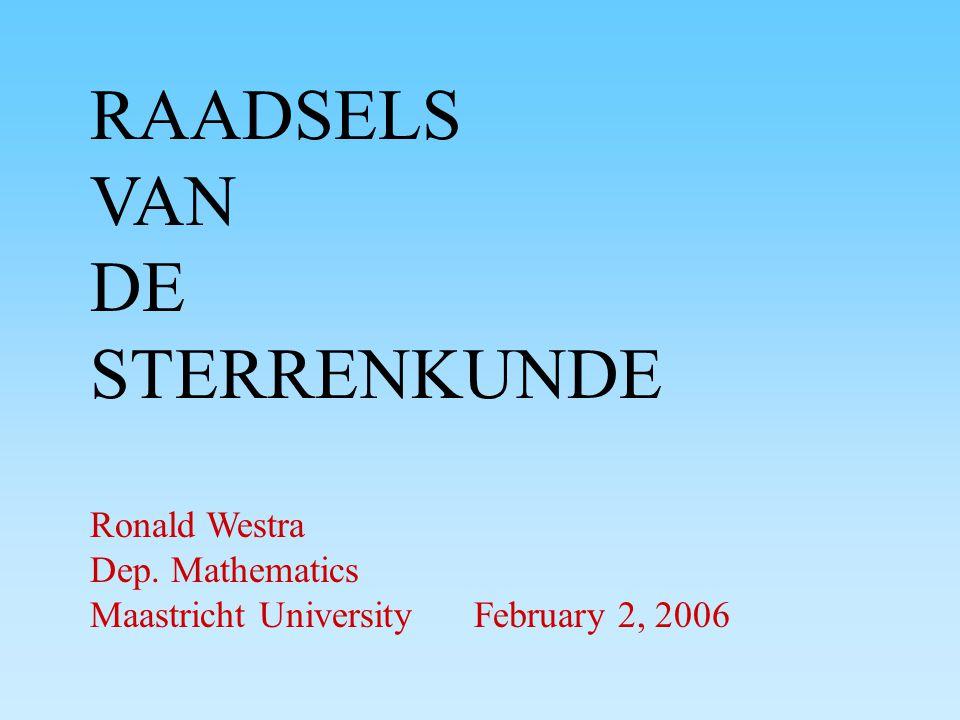 RAADSELS VAN DE STERRENKUNDE Ronald Westra Dep. Mathematics