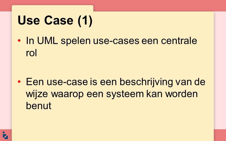 Use Case (1) In UML spelen use-cases een centrale rol