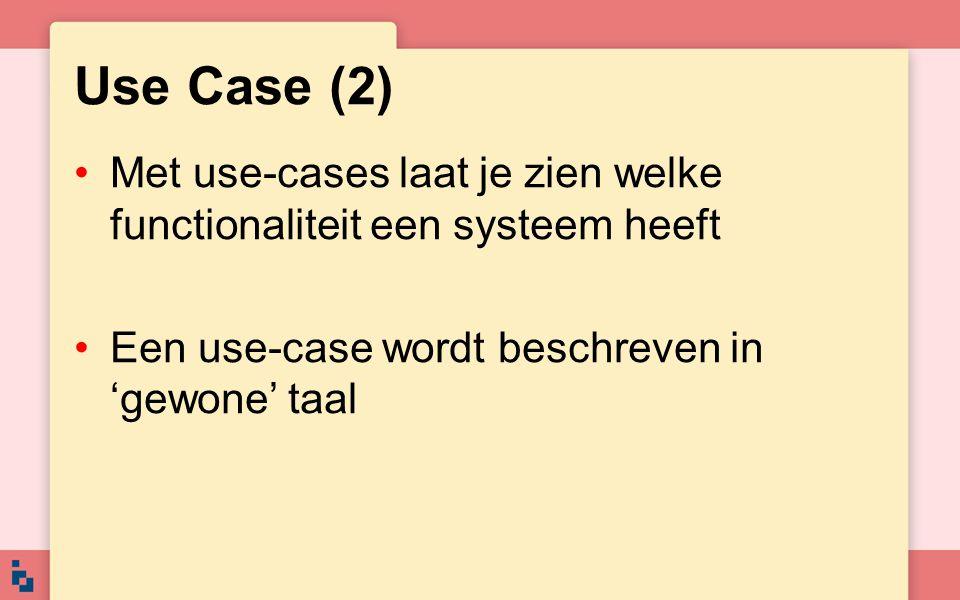 Use Case (2) Met use-cases laat je zien welke functionaliteit een systeem heeft.