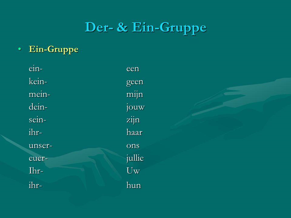 Der- & Ein-Gruppe Ein-Gruppe ein- een kein- geen mein- mijn dein- jouw