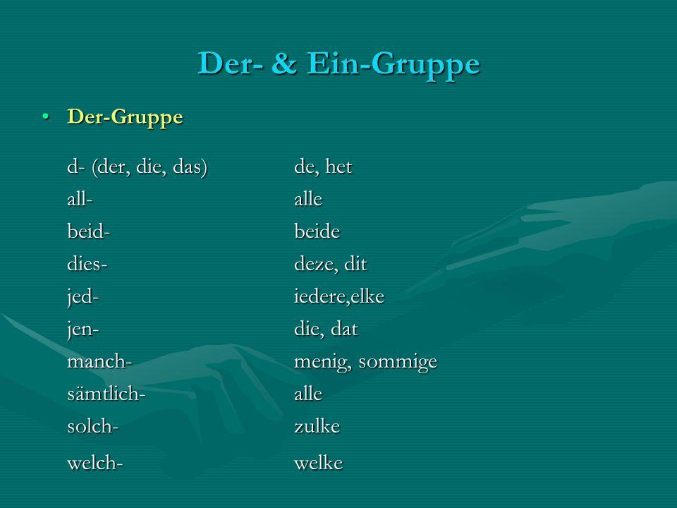 Der- & Ein-Gruppe Der-Gruppe d- (der, die, das) de, het all- alle