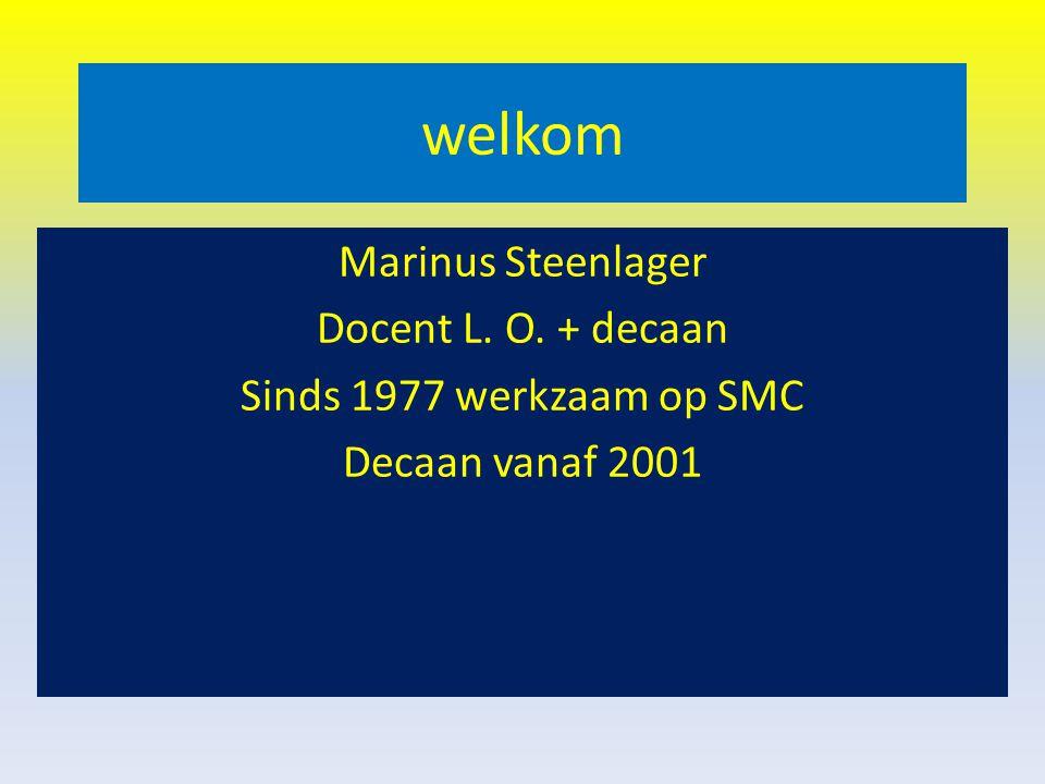welkom Marinus Steenlager Docent L. O. + decaan