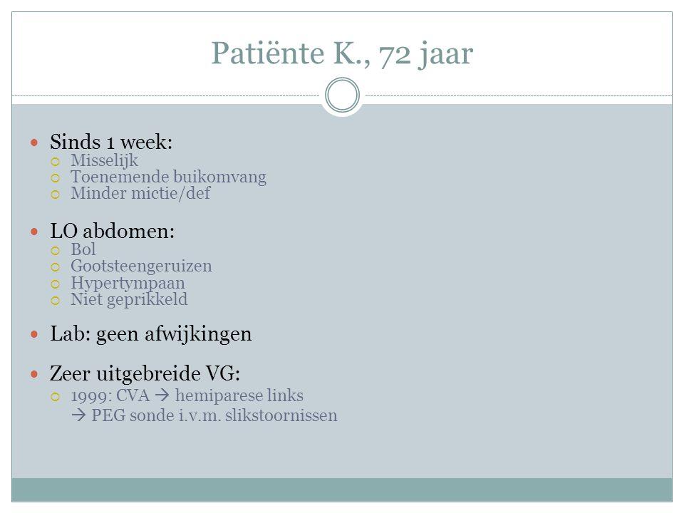 Patiënte K., 72 jaar Sinds 1 week: LO abdomen: Lab: geen afwijkingen