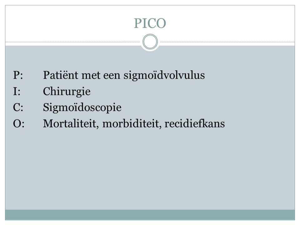 PICO P: Patiënt met een sigmoïdvolvulus I: Chirurgie C: Sigmoïdoscopie O: Mortaliteit, morbiditeit, recidiefkans