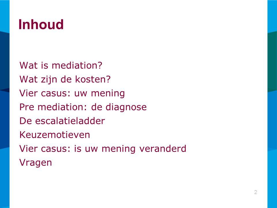 Inhoud Wat is mediation Wat zijn de kosten Vier casus: uw mening