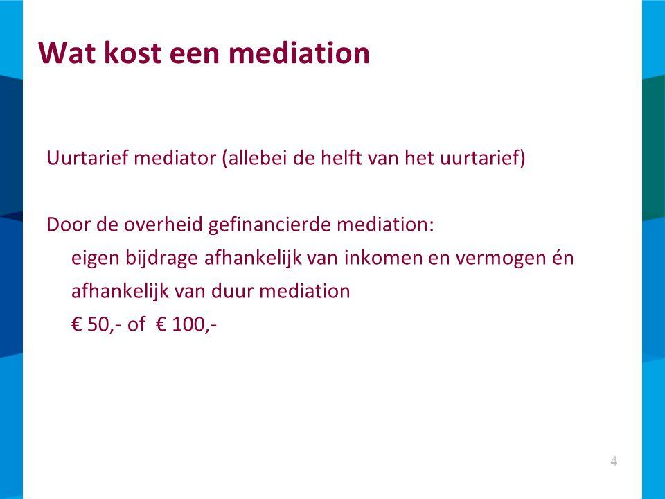 Wat kost een mediation Uurtarief mediator (allebei de helft van het uurtarief) Door de overheid gefinancierde mediation: