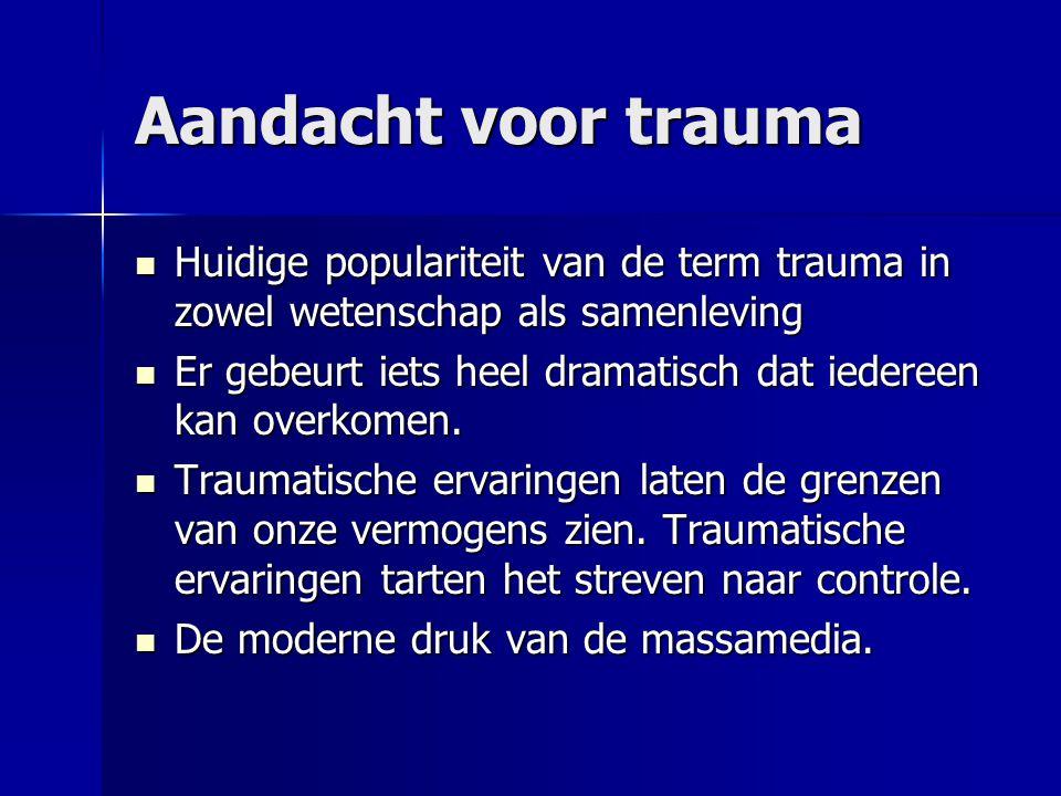 Aandacht voor trauma Huidige populariteit van de term trauma in zowel wetenschap als samenleving.