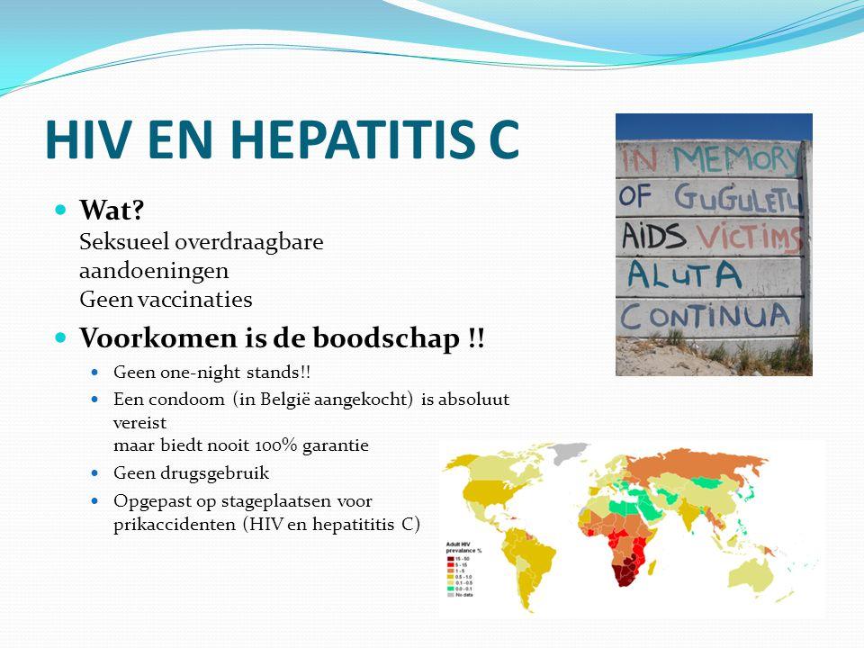 HIV EN HEPATITIS C Wat Seksueel overdraagbare aandoeningen Geen vaccinaties. Voorkomen is de boodschap !!