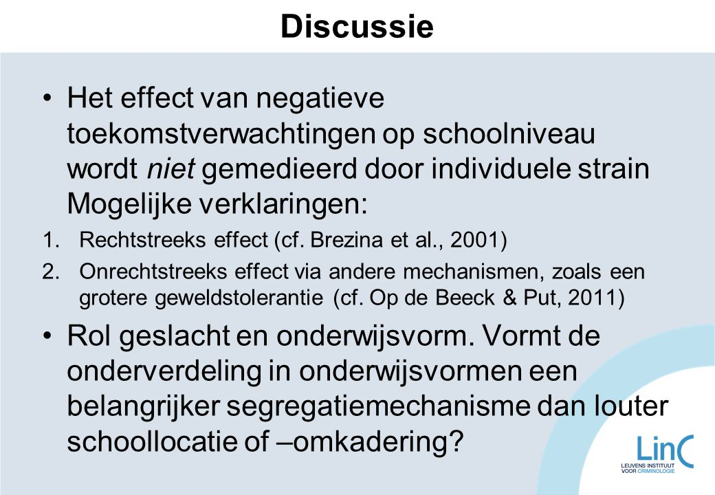 Discussie Het effect van negatieve toekomstverwachtingen op schoolniveau wordt niet gemedieerd door individuele strain Mogelijke verklaringen: