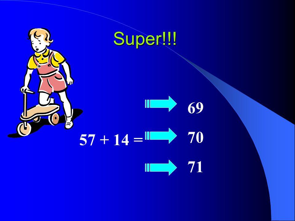 Super!!! 69 70 71 57 + 14 =