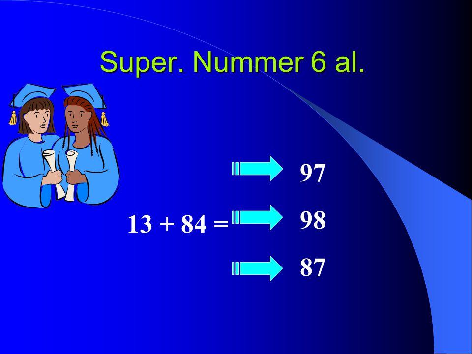 Super. Nummer 6 al. 97 98 87 13 + 84 =