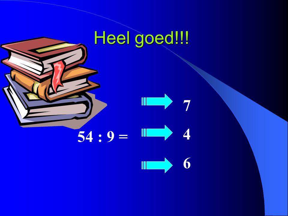 Heel goed!!! 7 4 6 54 : 9 =