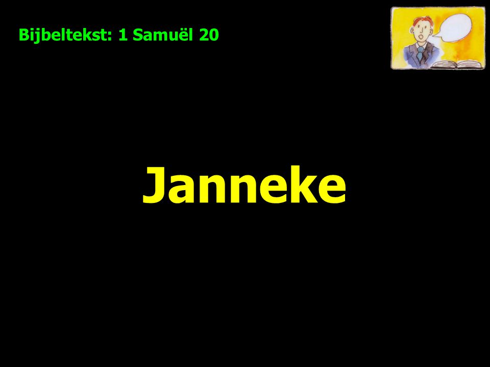 Bijbeltekst: 1 Samuël 20 Janneke