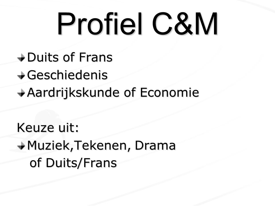 Profiel C&M Duits of Frans Geschiedenis Aardrijkskunde of Economie