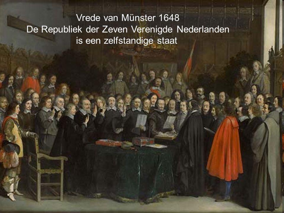 Vrede van Münster 1648 De Republiek der Zeven Verenigde Nederlanden is een zelfstandige staat