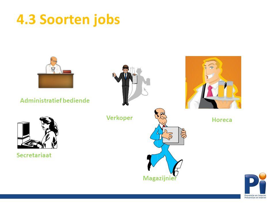 4.3 Soorten jobs Administratief bediende Verkoper Horeca Secretariaat