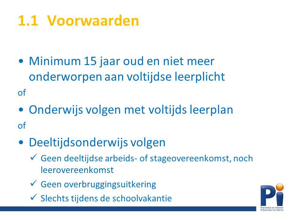 1.1 Voorwaarden Minimum 15 jaar oud en niet meer onderworpen aan voltijdse leerplicht. of. Onderwijs volgen met voltijds leerplan.