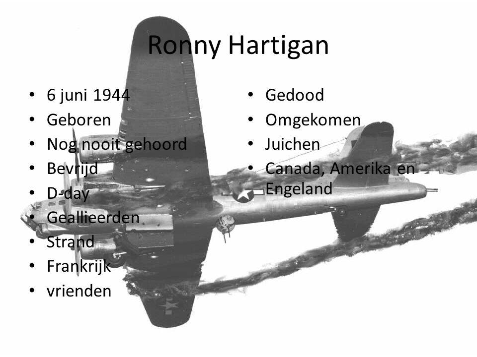 Ronny Hartigan 6 juni 1944 Geboren Nog nooit gehoord Bevrijd D-day
