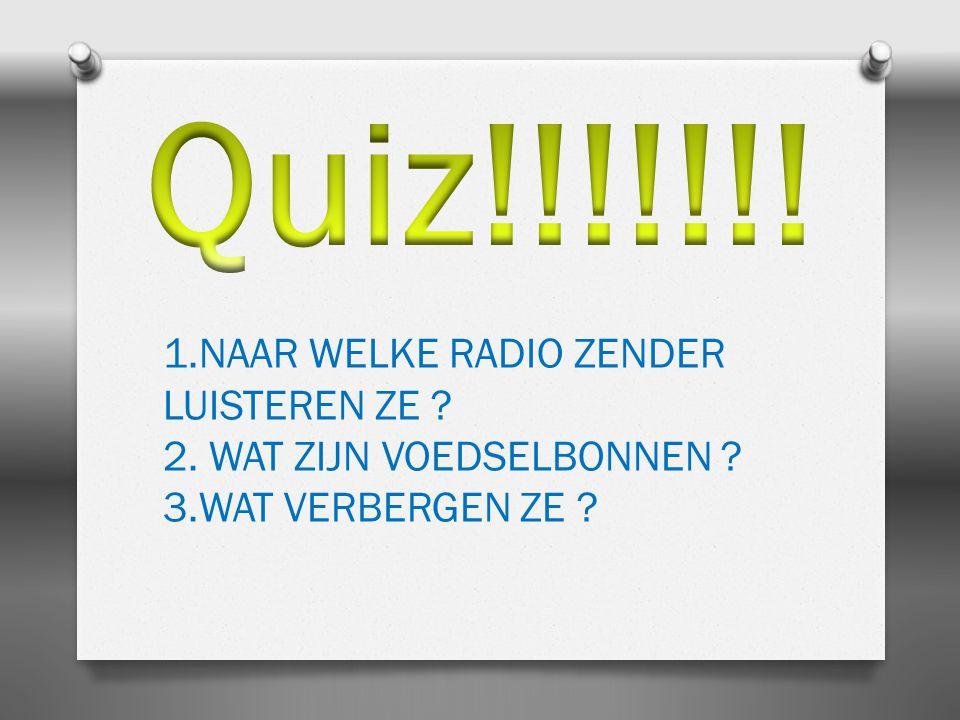 Quiz!!!!!!! 1.NAAR WELKE RADIO ZENDER LUISTEREN ZE