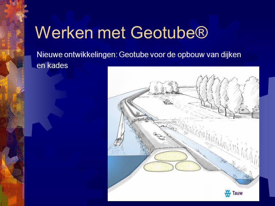 Werken met Geotube® Nieuwe ontwikkelingen: Geotube voor de opbouw van dijken en kades