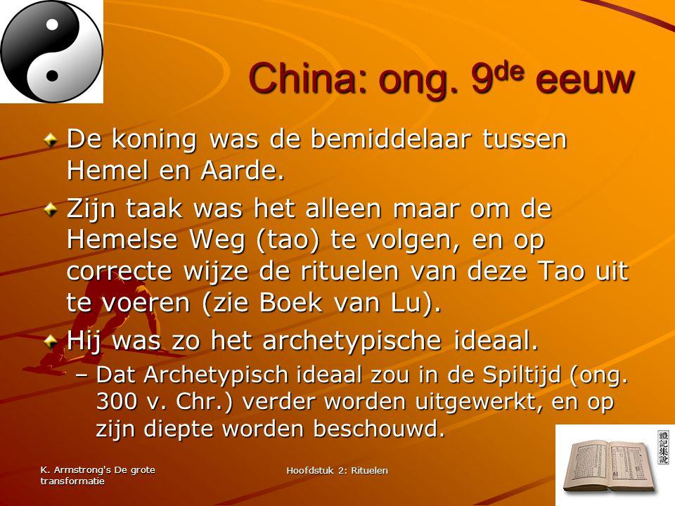 China: ong. 9de eeuw De koning was de bemiddelaar tussen Hemel en Aarde.