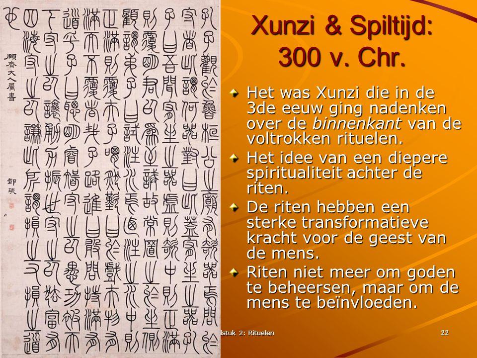 Xunzi & Spiltijd: 300 v. Chr. Het was Xunzi die in de 3de eeuw ging nadenken over de binnenkant van de voltrokken rituelen.