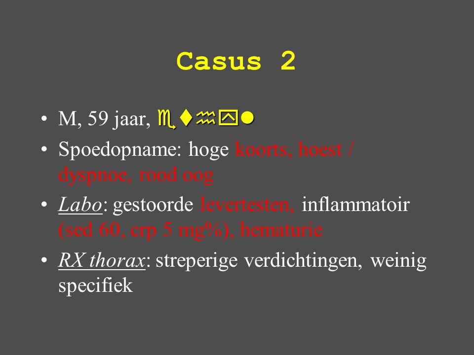 Casus 2 M, 59 jaar, ethyl. Spoedopname: hoge koorts, hoest / dyspnoe, rood oog.