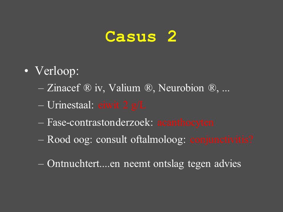 Casus 2 Verloop: Zinacef ® iv, Valium ®, Neurobion ®, ...
