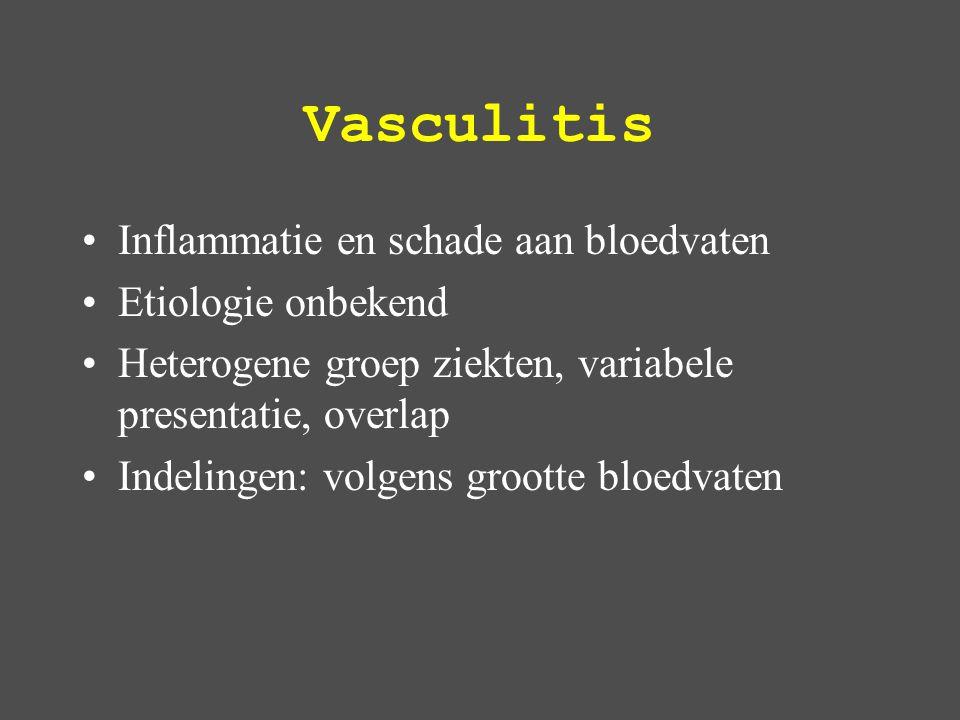 Vasculitis Inflammatie en schade aan bloedvaten Etiologie onbekend