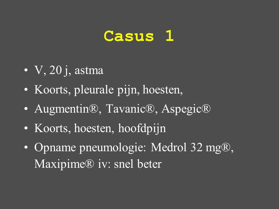Casus 1 V, 20 j, astma Koorts, pleurale pijn, hoesten,