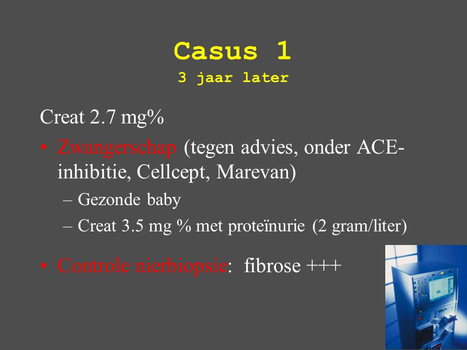 Casus 1 3 jaar later Creat 2.7 mg%