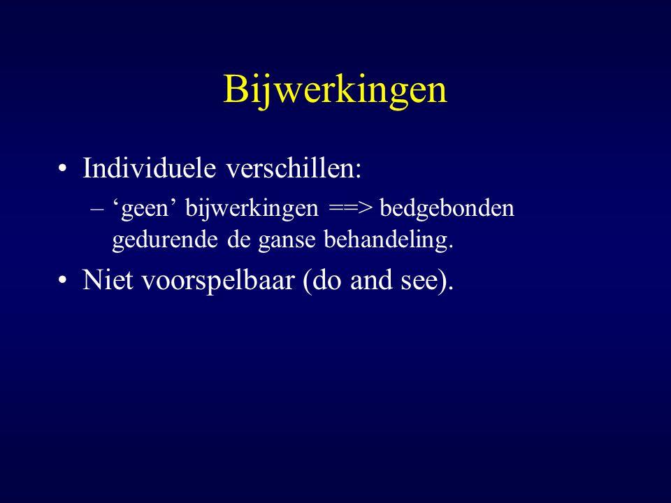Bijwerkingen Individuele verschillen: Niet voorspelbaar (do and see).