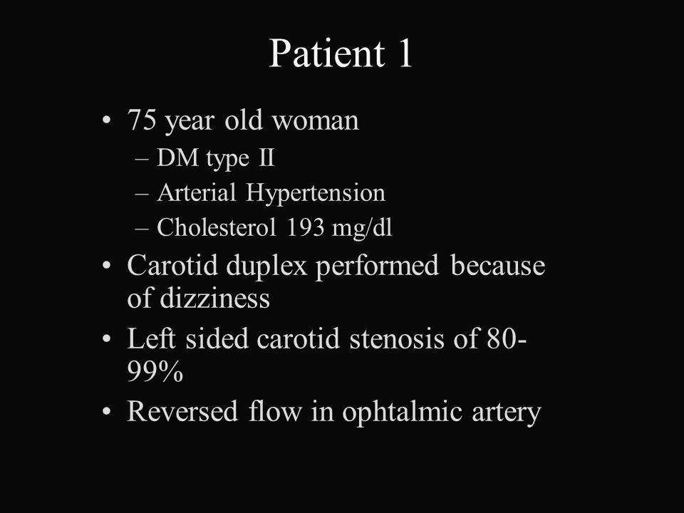 Patient 1 75 year old woman. DM type II. Arterial Hypertension. Cholesterol 193 mg/dl. Carotid duplex performed because of dizziness.