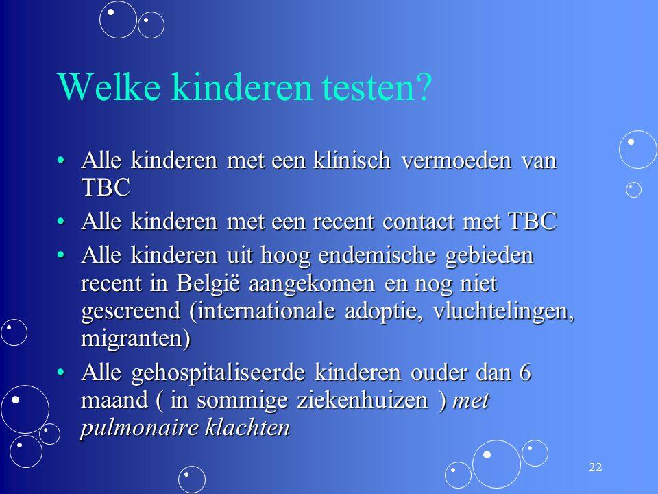 Welke kinderen testen Alle kinderen met een klinisch vermoeden van TBC. Alle kinderen met een recent contact met TBC.