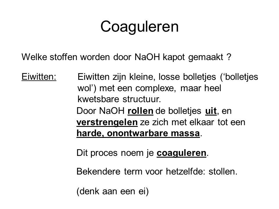 Coaguleren Welke stoffen worden door NaOH kapot gemaakt Eiwitten: