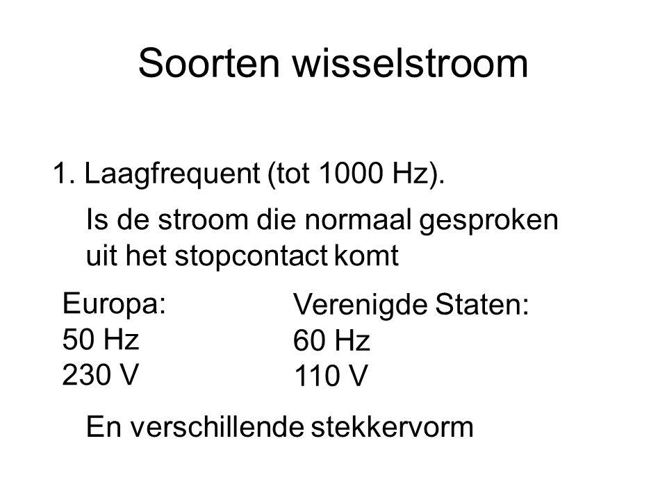 Soorten wisselstroom 1. Laagfrequent (tot 1000 Hz).