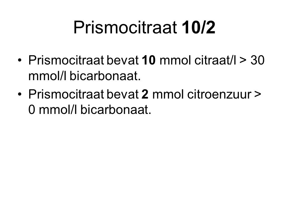 Prismocitraat 10/2 Prismocitraat bevat 10 mmol citraat/l > 30 mmol/l bicarbonaat.
