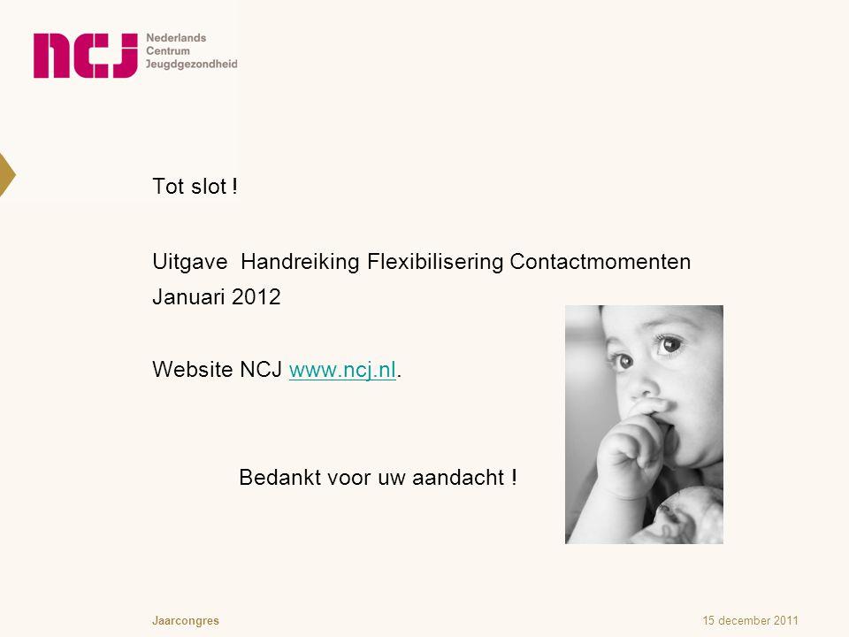 Tot slot ! Uitgave Handreiking Flexibilisering Contactmomenten Januari 2012 Website NCJ www.ncj.nl. Bedankt voor uw aandacht !