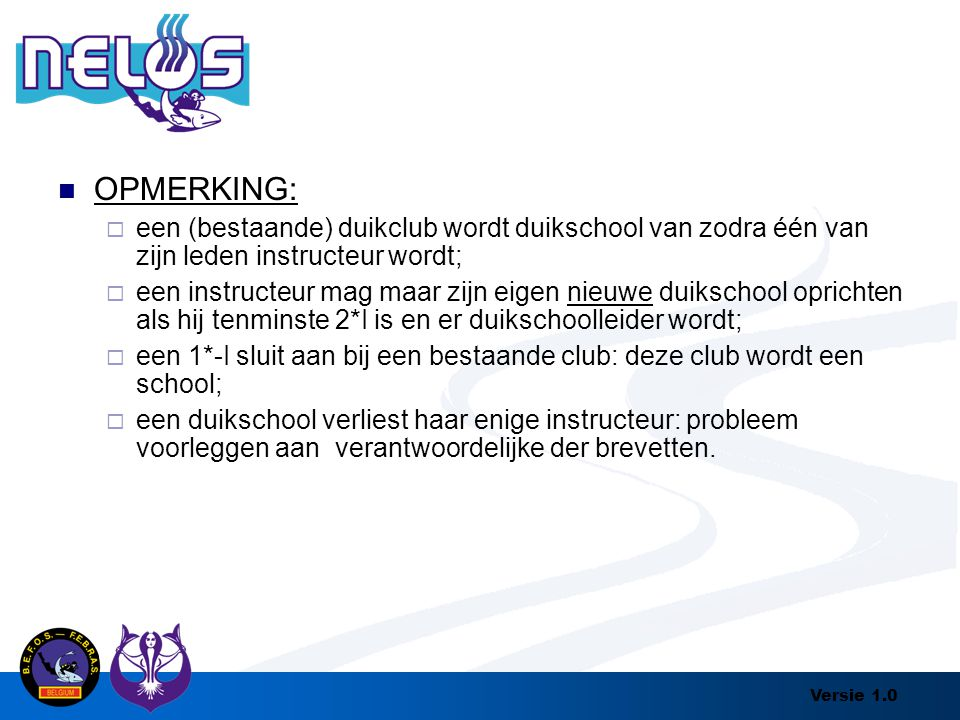 OPMERKING: een (bestaande) duikclub wordt duikschool van zodra één van zijn leden instructeur wordt;