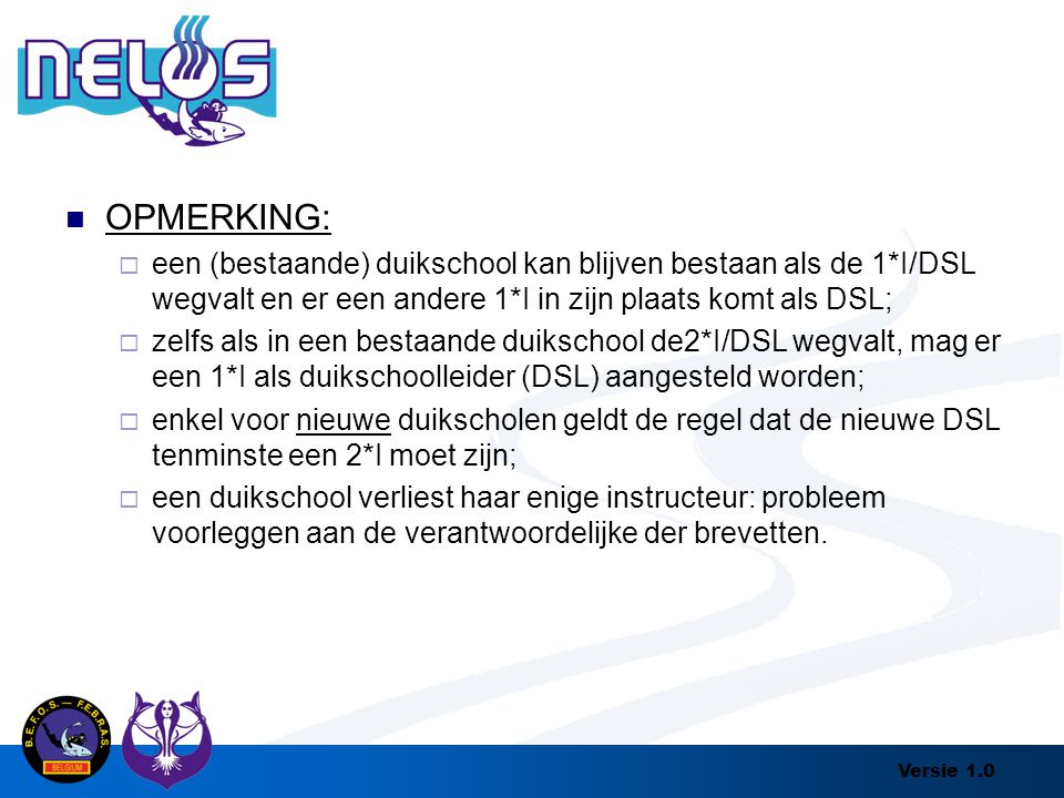 OPMERKING: een (bestaande) duikschool kan blijven bestaan als de 1*I/DSL wegvalt en er een andere 1*I in zijn plaats komt als DSL;